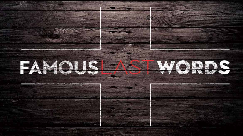 Famous Last Words: Week 2