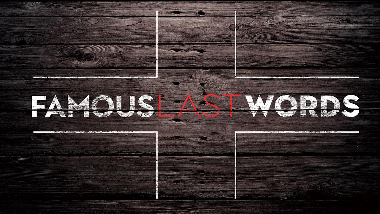 Famous Last Words: Week 3