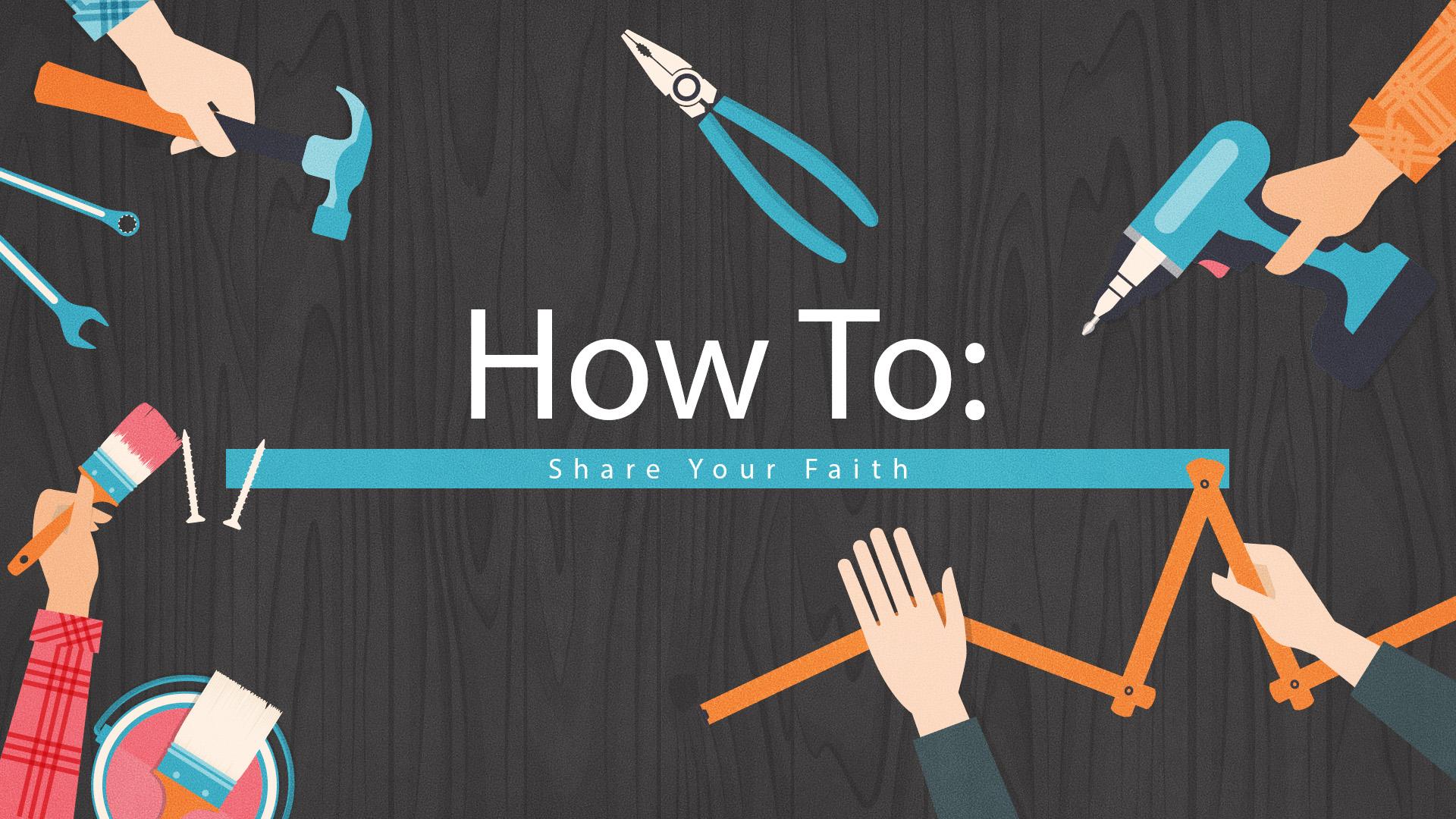 How To: Share Your Faith