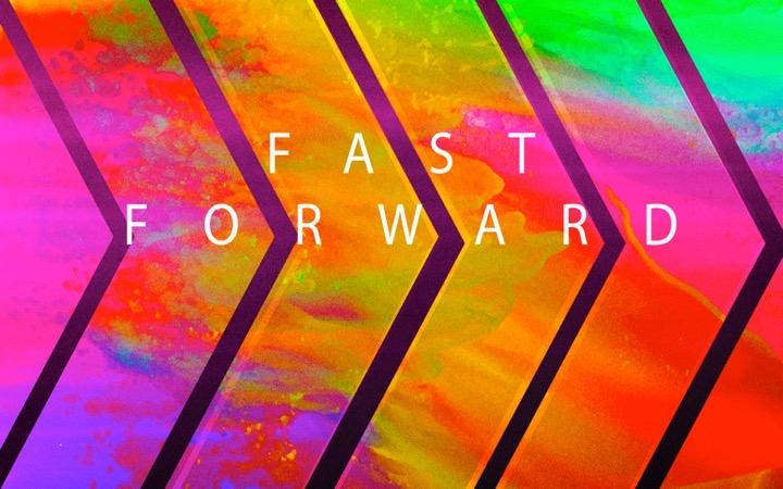 Fast Forward pt 2