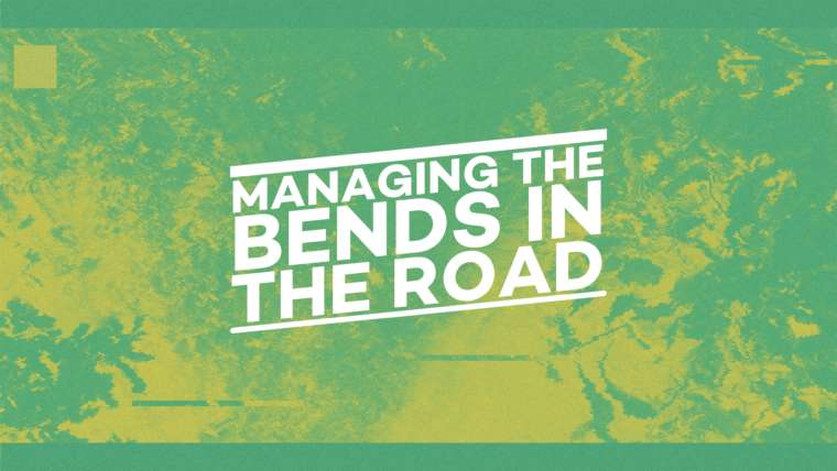 Managing The Bends in the Roads