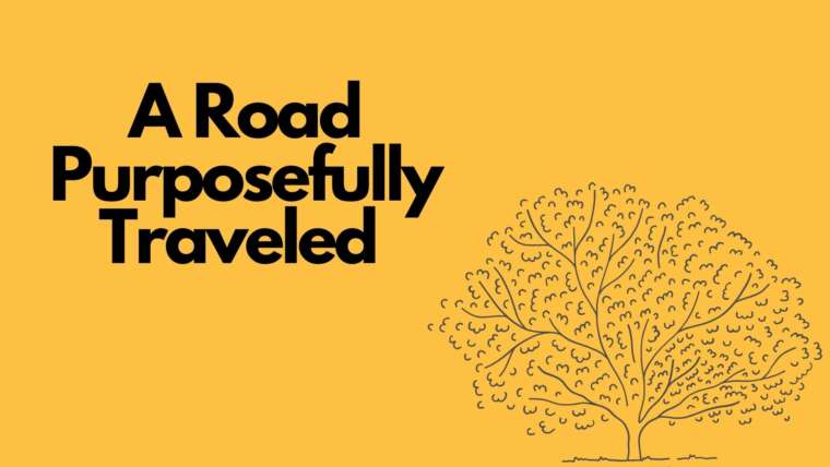 A Road Purposefully Traveled