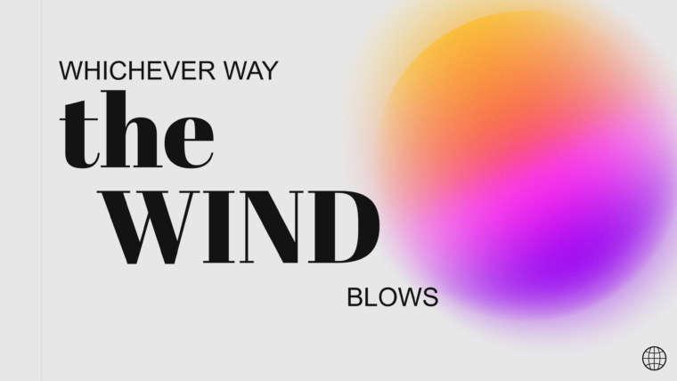 Whichever Way The Wind Blows